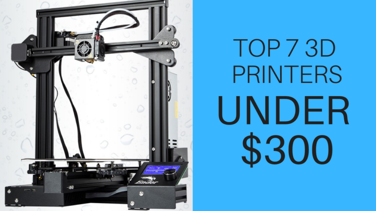 Top 7 3D Printers Under $300 2020