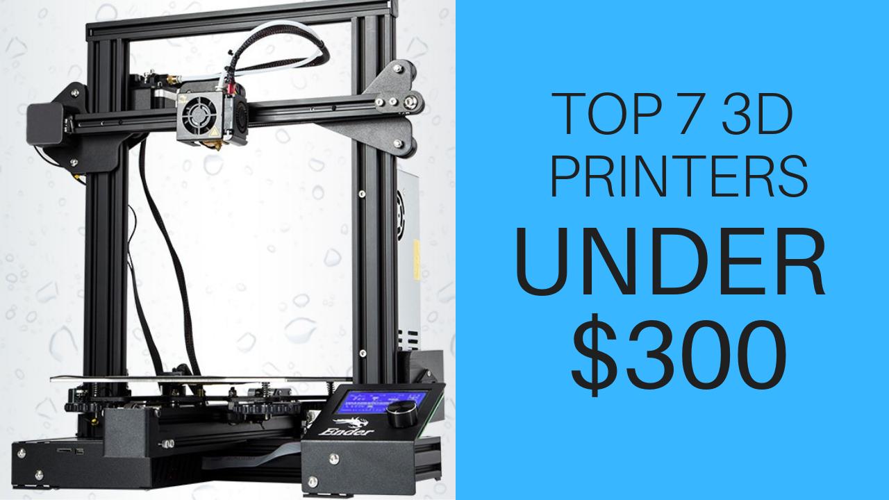 Top 3D Printers Under 300